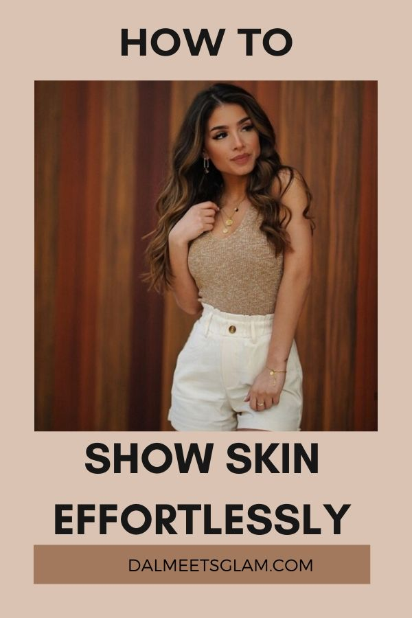 How To Show Skin Effortlessly- Never Look Trashy