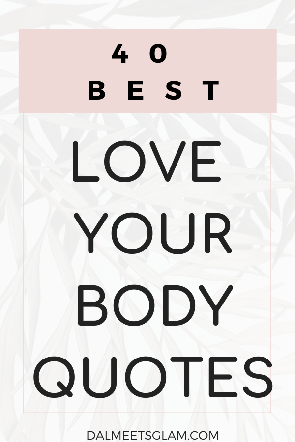 40 Best Love Your Body Quotes To Make You Own Your Body More