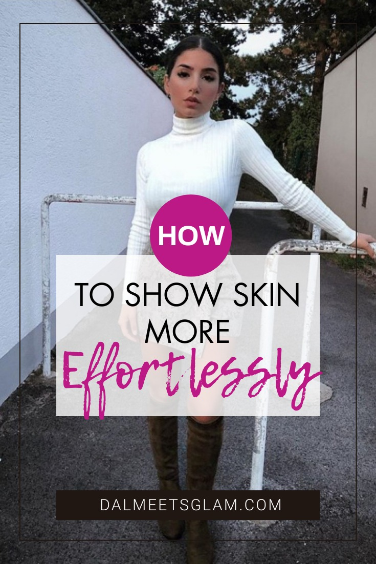How To Show Skin Effortlessly- Tips For Looking Totally Chic!
